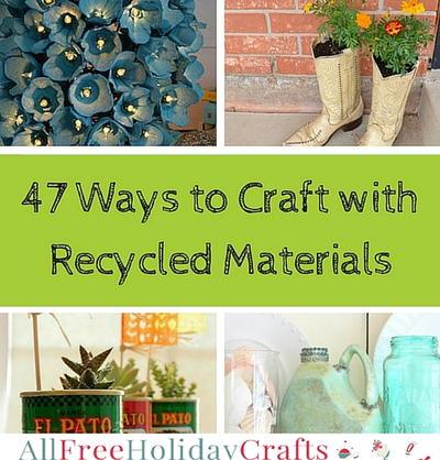 47 Ways to Craft with Recycled Materials