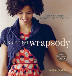 A Knitting Wrapsody: Innovative Designs to Wrap Drape and Tie + DVD