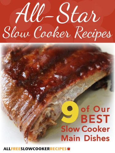 All-Star Slow Cooker Recipes: 9 of Our Best Slow Cooker Main Dishes Free eCookbook