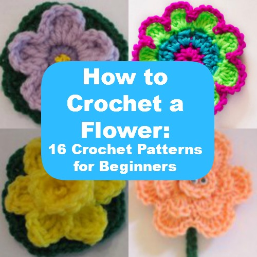 How to Crochet a Flower 16 Crochet Patterns for Beginners
