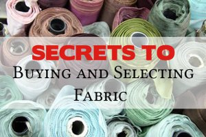 Secrets to Buying and Selecting Fabric