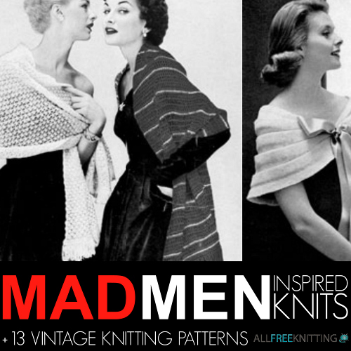 Mad Men Inspired Knits + 13 Vintage Knitting Patterns