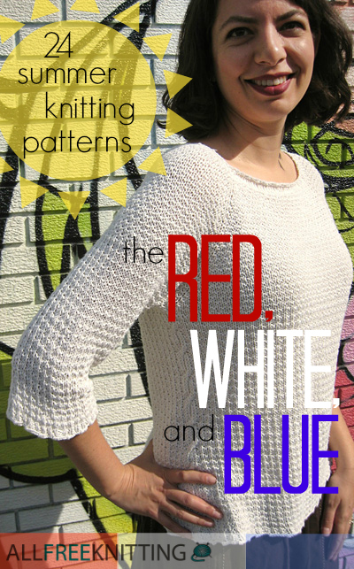 24 Summer Knitting Patterns: The Red, White, and Blue