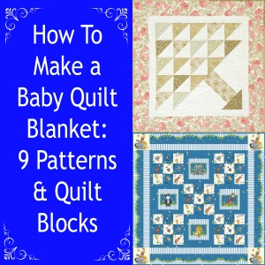 How to Make a Baby Quilt Blanket: 9 Patterns & Quilt Blocks
